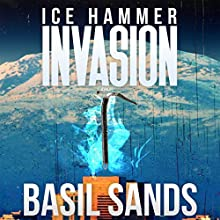 Invasion: Ice Hammer, Book 1 Audiobook by Basil Sands Narrated by Basil Sands