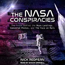The NASA Conspiracies: The Truth Behind the Moon Landings, Censored Photos, and the Face on Mars Audiobook by Nick Redfern Narrated by Shaun Grindell