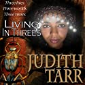 Living in Threes Audiobook by Judith Tarr Narrated by Emma Galvin