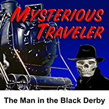 Mysterious Traveler: The Man in the Black Derby  by David Kogan Narrated by Maurice Tarplin