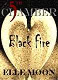 """Fifth Chamber """"Black Fire"""""""