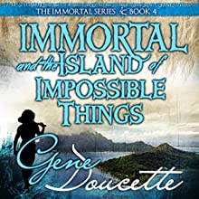 Immortal and the Island of Impossible Things: The Immortal Series, Book 4 | Livre audio Auteur(s) : Gene Doucette Narrateur(s) : Steve Carlson