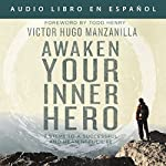 Awaken Your Inner Hero: 7 Steps to a Successful and Meaningful Life   Victor Hugo Manzanilla,Todd Henry - foreword