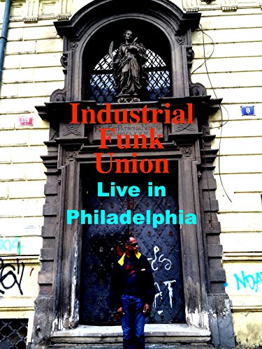 Industrial Funk Union Live in Philadelphia on Amazon Prime Video UK