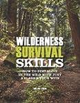 Wilderness Survival Skills: How to Su...