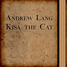 Kisa the Cat (Annotated) (       UNABRIDGED) by Andrew Lang Narrated by Sergey Burdukov