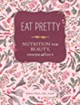 Eat Pretty: Nutrition for Beauty, Ins...