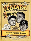 Hardball Legends and Journeymen and Short-Timers: 333 Illustrated Baseball Biographies