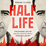 Half-Life: The Divided Life of Bruno Pontecorvo, Physicist or Spy | Frank Close