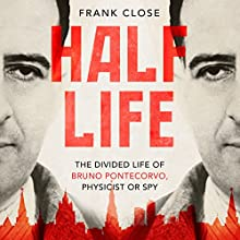 Half-Life: The Divided Life of Bruno Pontecorvo, Physicist or Spy Audiobook by Frank Close Narrated by Nigel Anthony