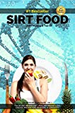 SIRT FOOD + FREE Healthy Eating Recipe book: The Secret Behind Diet, Healthy Weight Loss, Disease Prevention, Reversal & Longevity (The Medicine On Your Plate - Vol 1)