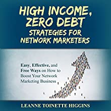 High Income, Zero Debt Strategies for Network Marketers: Easy, Effective, and Free Ways on How to Boost Your Network Marketing Business (       UNABRIDGED) by Leanne Toinette Higgins Narrated by Violet Meadow