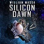Silicon Dawn: Silicon Series Book 0 | William Massa