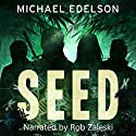Seed Audiobook by Michael Edelson Narrated by Rob Zaleski