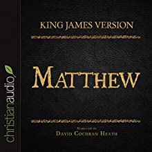 Holy Bible in Audio - King James Version: Matthew (       UNABRIDGED) by  King James Version Narrated by David Cochran Heath