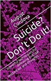 Suicide? Dont Do It!: powerful techniques for defeating suicidal tendencies and thoughts... (Suicide Prevention Series Book 1)