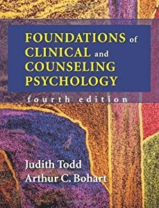 Foundations of Clinical and Counseling Psychology 4th (fourth) Edition by Judith Todd, Arthur C. Bohart [2005]