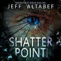 Shatter Point Audiobook by Jeff Altabef Narrated by Brian Rollins