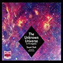 The Unknown Universe Audiobook by Stuart Clarke Narrated by David Timson