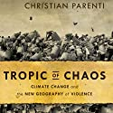 Tropic of Chaos: Climate Change and the New Geography of Violence Audiobook by Christian Parenti Narrated by Vikas Adam