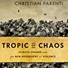 Tropic of Chaos: Climate Change and the New Geography of Violence Hörbuch von Christian Parenti Gesprochen von: Vikas Adam