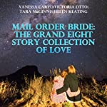 Mail Order Bride: The Grand Eight Story Collection of Love | Vanessa Carvo,Victoria Otto,Tara McGinnis,Helen Keating