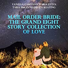 Mail Order Bride: The Grand Eight Story Collection of Love (       UNABRIDGED) by Vanessa Carvo, Victoria Otto, Tara McGinnis, Helen Keating Narrated by Joe Smith