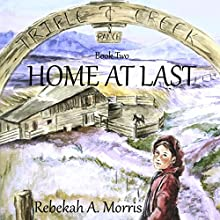 Triple Creek Ranch, Book 2: Home at Last | Livre audio Auteur(s) : Rebekah A. Morris Narrateur(s) : Donnie Sipes