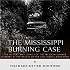 The Mississippi Burning Case: The History and Legacy of the Freedom Summer Murders at the Height of the Civil Rights Movement Hörbuch von  Charles River Editors Gesprochen von: Scott Clem