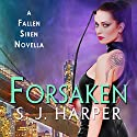 Forsaken: A Fallen Siren Novella Audiobook by S. J. Harper Narrated by Johanna Parker