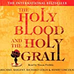 The Holy Blood and The Holy Grail | Michael Baigent,Richard Leigh,Henry Lincoln