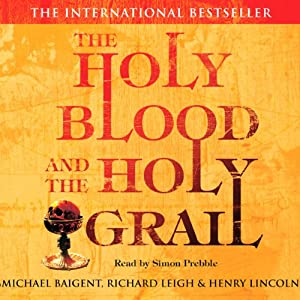 The Holy Blood and The Holy Grail | [Michael Baigent, Richard Leigh, Henry Lincoln]