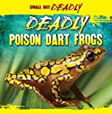 Deadly Poison Dart Frogs (Small But Deadly)