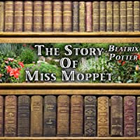 The Story of Miss Moppet (       UNABRIDGED) by Beatrix Potter Narrated by Gale Van Cott