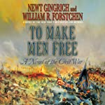 To Make Men Free: A Novel (       UNABRIDGED) by Newt Gingrich, William R. Forstchen Narrated by William Dufris
