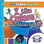 Kids Learn Spanish: I Like Colors (Colors): Me Gusta Los Colores | Kim Mitzo Thompson,Karen Mitzo Hilderbrand, Twin Sisters