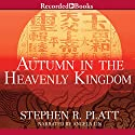 Autumn in the Heavenly Kingdom: China, the West, and the Epic Story of the Taiping Civil War Audiobook by Stephen R. Platt Narrated by Angela Lin