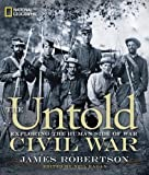 img - for The Untold Civil War: Exploring the Human Side of War by Robertson, James (10/18/2011) book / textbook / text book
