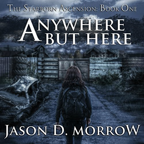 SB 04 - Starborn Ascension 01 - Anywhere but Here - Jason D. Morrow