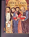 img - for The Holy Land in the time of Jesus, (A Horizon caravel book) book / textbook / text book