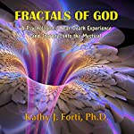 Fractals of God: A Psychologist's Near-Death Experience and Journeys into the Mystical | Kathy J. Forti Ph.D.