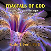 Fractals of God: A Psychologist's Near-Death Experience and Journeys into the Mystical | [Kathy J. Forti Ph.D.]
