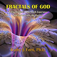 Fractals of God: A Psychologist's Near-Death Experience and Journeys into the Mystical (       UNABRIDGED) by Kathy J. Forti Ph.D. Narrated by Marci Himelson