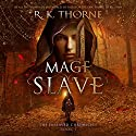 Mage Slave: The Enslaved Chronicles, Book 1 Audiobook by R. K. Thorne Narrated by Tanya Eby