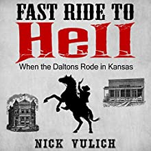 Fast Ride to Hell: When the Dalton Boys Rode in Kansas Audiobook by Nick Vulich Narrated by Bryan J. Howard