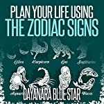 Plan Your Life Using the Zodiac Signs | Dayanara Blue Star