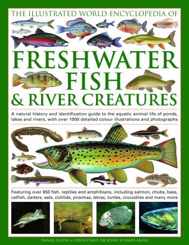 The Illustrated World Encyclopedia of Freshwater Fish & River Creatures: A Natural History and Identification Guide to the Animal Life of Ponds, Lakes ... 1000 Detailed Illustrations and Photographs (Fish Identification compare prices)