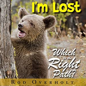 I'm Lost: Which is the Right Path? | [Rod Overholt]