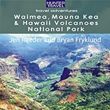 Waimea, Mauna Kea & Hawaii Volcanoes National Park: Travel Adventures | Livre audio Auteur(s) : Jen Reeder, Bryan Fryklund Narrateur(s) : Sandra Parker