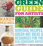 Green Guide for Artists: Nontoxic Recipes, Green Art Ideas, & Resources for the Eco-Conscious Artist